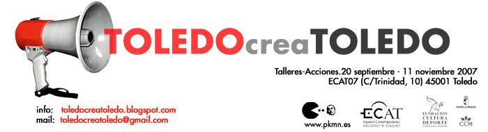 Toledo crea Toledo.Septiembre/Noviembre2007