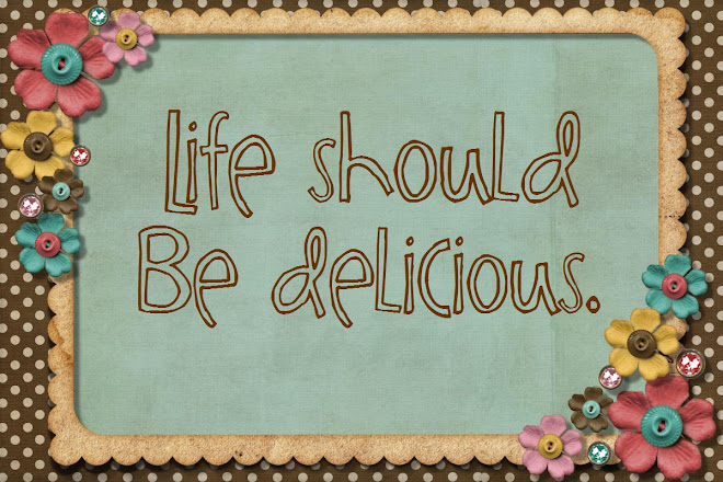 Life Should Be Delicious!