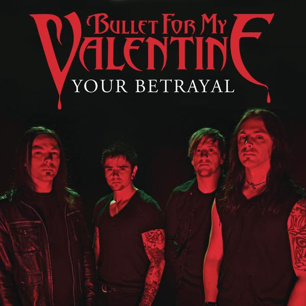 Tune Of The Day Bullet For My Valentine Your Betrayal