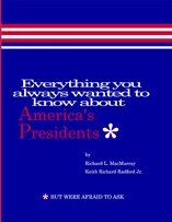 Everything You Always Wanted To Know About America's Presidents* *But Were Afraid To Ask.