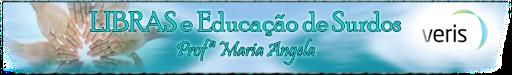 LIBRAS e Educação de Surdos   -         VERIS  Faculdades   Profª Maria Angela