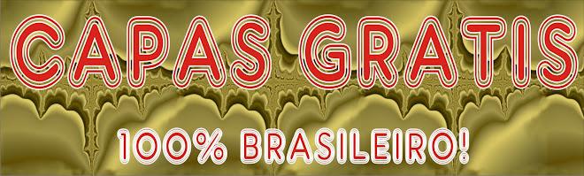 CAPAS GRATIS - 100% BRASILEIRO E GRATUITO MESMO COMO O NOME JA DIZ!