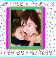 Ser Mamã e Taberneira é coisa para a vida inteira!
