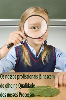Os nossos profissionais já nascem de olho na Qualidade dos nossos Processos.
