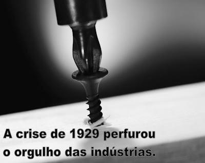 A crise de 1929 perfurou o orgulho das indústrias.