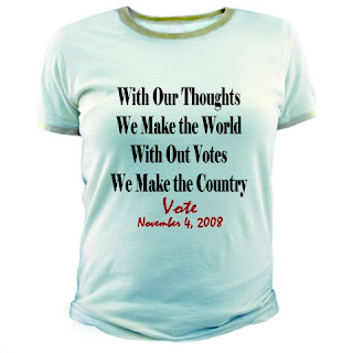 Frustrated that few people vote, but then everyone seems ready to complain? Confronted by people who say, what's the point of voting? It's not like anything will change? Set them straight with this shirt with an extension of Buddha's quote that, With our thoughts, we make the world. Remind them that with our votes, we make the country.