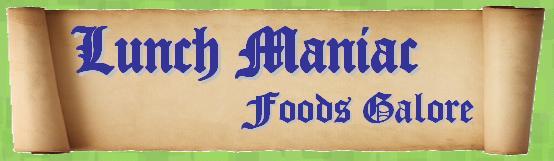 Lunch Maniac Foods Galore Food Blog