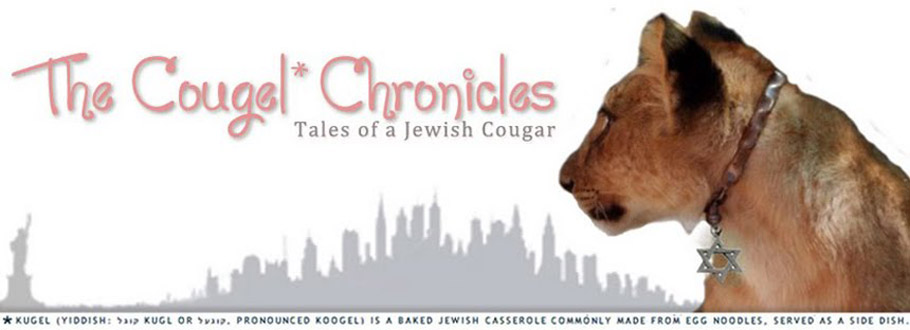 The Cougel* Chronicles:           Tales of a Jewish Cougar