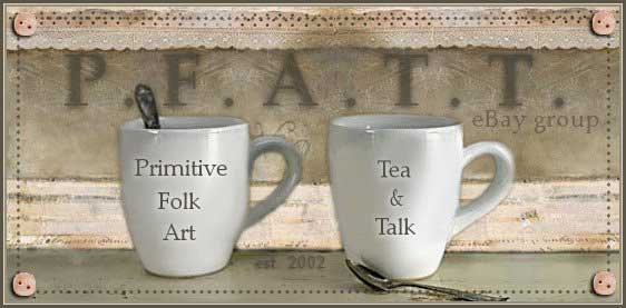 PROUD MEMBER OF PRIMITIVE FOLK ART TEA &amp; TALK