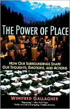 The Power of Place: How Our Surroundings Shape Our Thoughts Emotions and Action, Winifred Gallagher