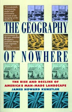 Geography of Nowhere: The Rise and Decline of America's Man-Made Landscape, James Howard Kunstler