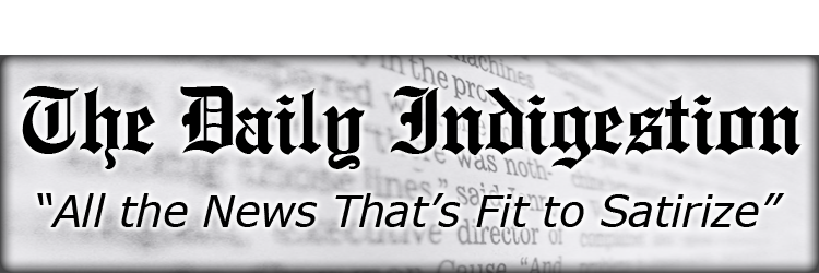 The Daily Indigestion - All the News That's Fit to Satirize - Following in the footsteps of The Daily Show, The Colbert Report, The Onion, and SNL's Weekend Update, The Daily Indigestion takes on the news and entertainment stories of the day with a skewed view and a sharp wit. All original material, nothing recycled.