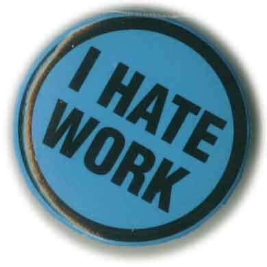 http://2.bp.blogspot.com/_AxNqmTftURo/TKQNeFeNvEI/AAAAAAAAAC8/HUYUX6cubj0/s400/hate_work.jpg