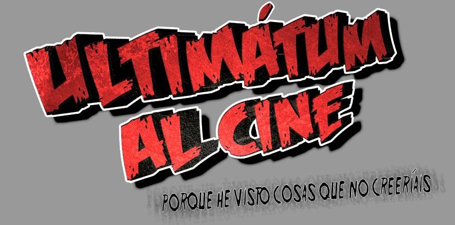 ULTIMÁTUM AL CINE --- CINE DE TERROR, FANTÁSTICO, SERIE B, GORE, CINE CUTRE... Y MÁS