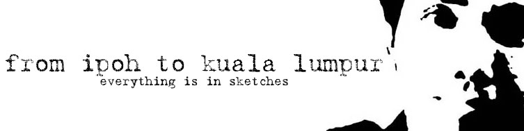 From Ipoh to Kuala Lumpur (everything is in sketches)