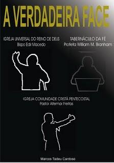 Livro: A VERDADEIRA FACE DOS LIDERES RELIGIOSOS: Bispo Edir M, Pr Altemar F. e William M. Branham