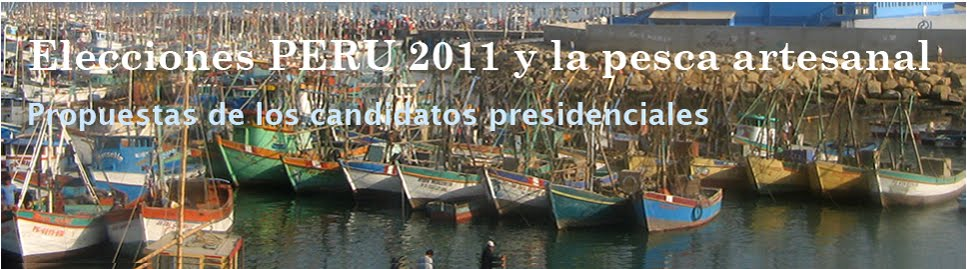 Elecciones PERU 2011 y la pesca artesanal