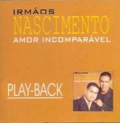 Irmãos Nascimento   Amor Incomparável (1998) Play Back | músicas