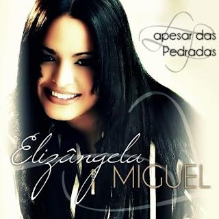 Elizângela Miguel – Apesar Das Pedradas (2011) Voz e Play Back