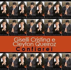 Giselli Cristina & Clayton Queyroz   Confiarei (2009) | músicas