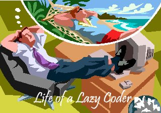 Life of a Lazy Coder