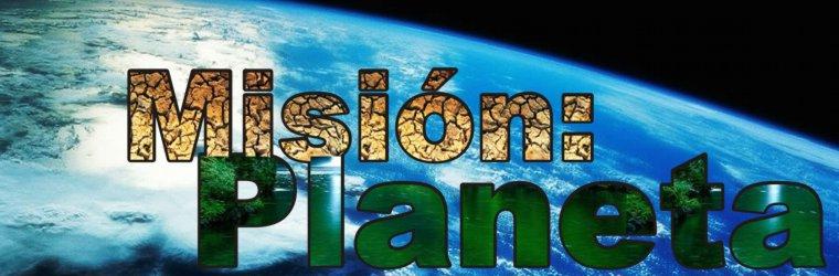 Nuestra Misión: Nuestro Planeta