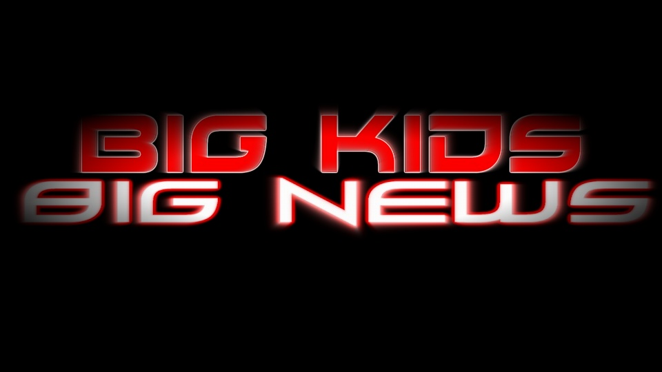 BIG KIDS! BIG NEWS!