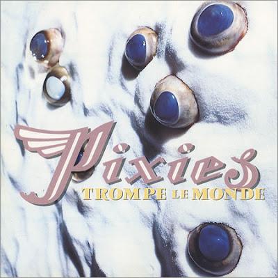 Pixies - Trompe le Monde (1991)