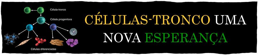 CÉLULAS-TRONCO UMA NOVA ESPERANÇA