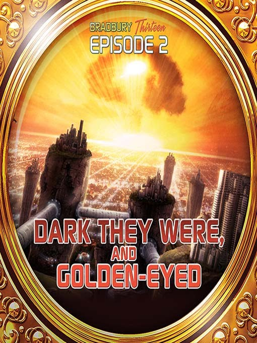 dark they were and golden eyed by ray bradbury essay Dark they were, and golden-eyed the story, dark they were, and golden-eyed, by ray bradbury, is science fiction science fiction is a genre where an author explores what life would like in.