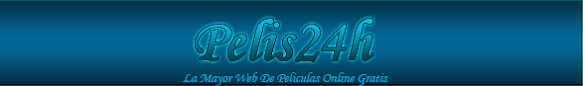 Pelis24h - La Mayor Web De Peliculas Online Gratis