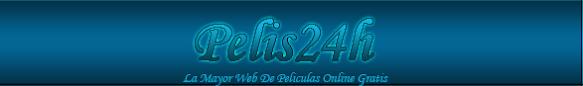 Pelis24h - La Mayor Web De Peliculas Online Gratis