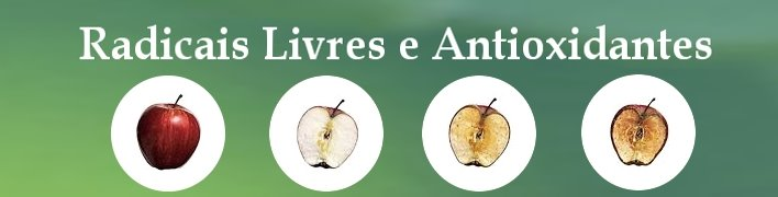 Radicais Livres e Antioxidantes