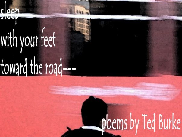 Sleep with your feet toward the road --poems by Ted Burke