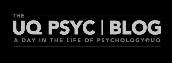 The UQ Psyc Blog - A Day in the Life of Psychology@UQ