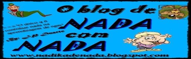 O blog de Nada com Nada!!!
