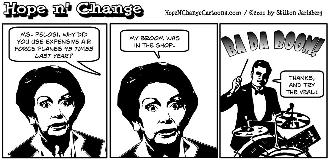 Nancy Pelosi used Air Force jets 43 times last year because her broom was in the shop, hope n' change, hopenchange, hope and change, stilton jarlsberg