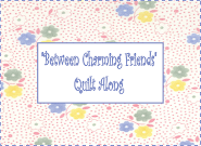 Between Charming Friends Quilt ALong