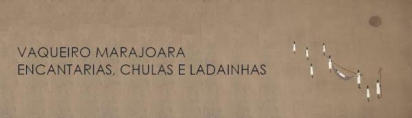 VAQUEIRO MARAJOARA - encantarias, chulas e ladainhas
