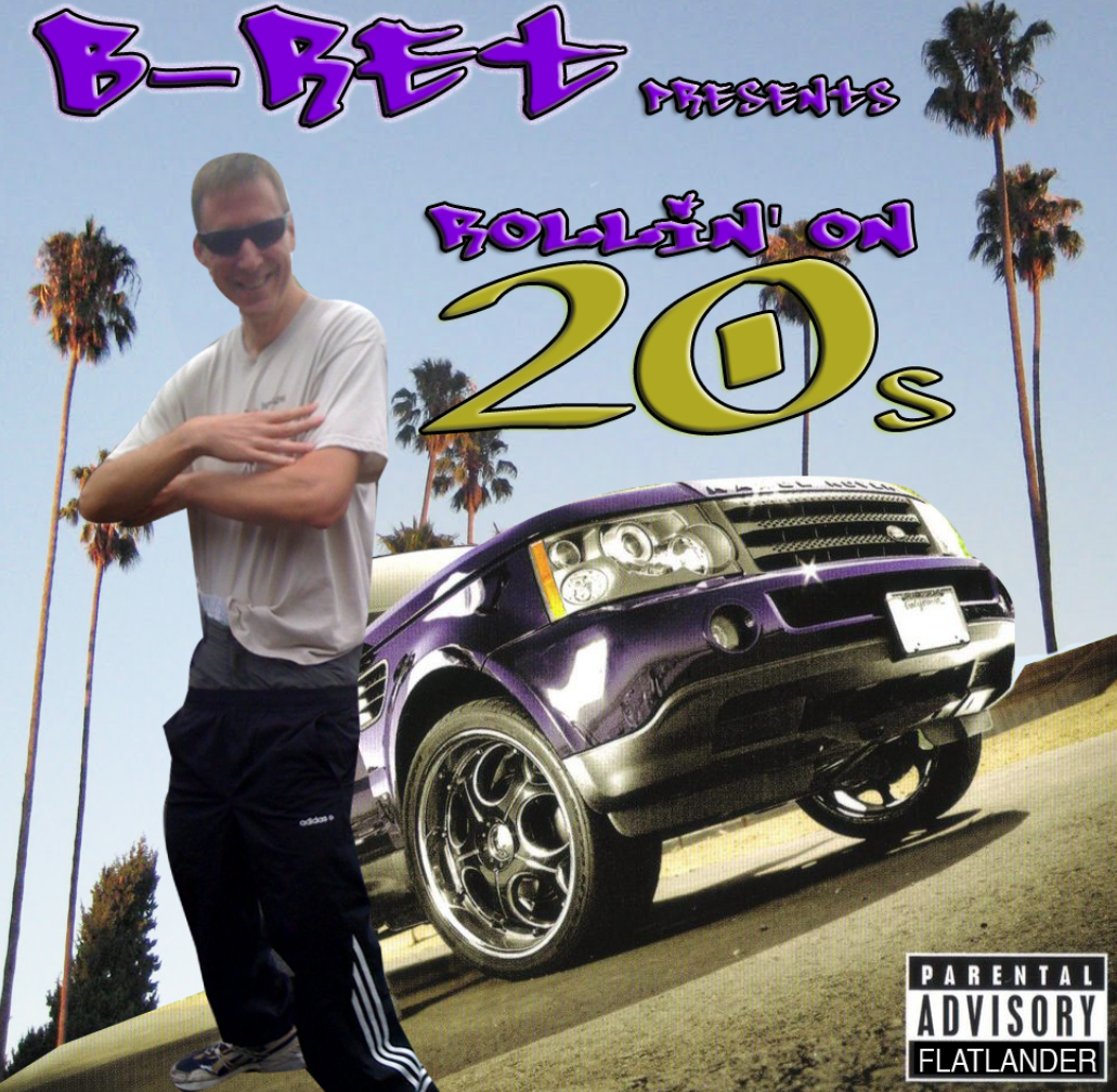 B-RET, Rollin' On 20s. Album out this winter!