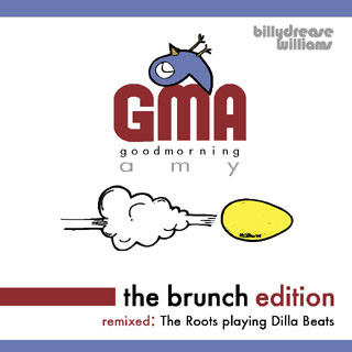 download: billy drease williams, good mourning amy (gma) the brunch edition, twelve songs for those of you that have slept late: billy drease, the roots and j-dilla