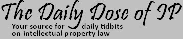 The Daily Dose of IP | Intellectual Property Law Blog