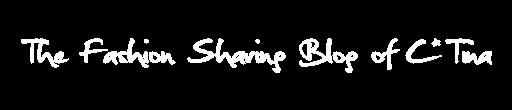 CMySharing - The Fashion Sharing Blog of C_Tina