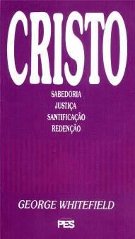 George Whitefield - Cristo, Sabedoria, Justiça, Santificação, Redenção