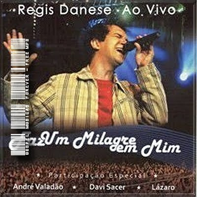 Régis Danese -  Faz Um Milagre Em Mim - Ao Vivo - 2009