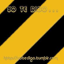 """El Blog de mi Ale: """"YO TE DIGO..."""""""