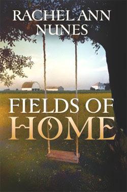 Fields of Home by Rachel Ann Nunes