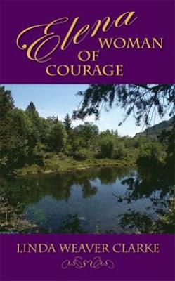 Elena, Woman of Courage by Linda Weaver Clarke