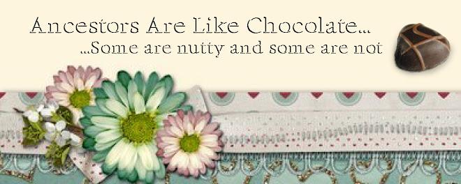 Ancestors Are Like Chocolate...