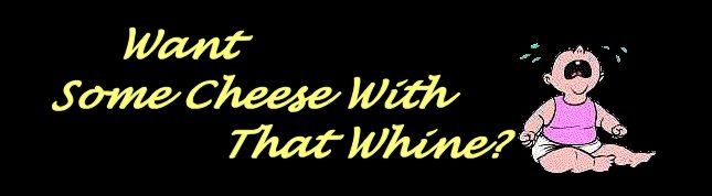 Want Some Cheese With That Whine?